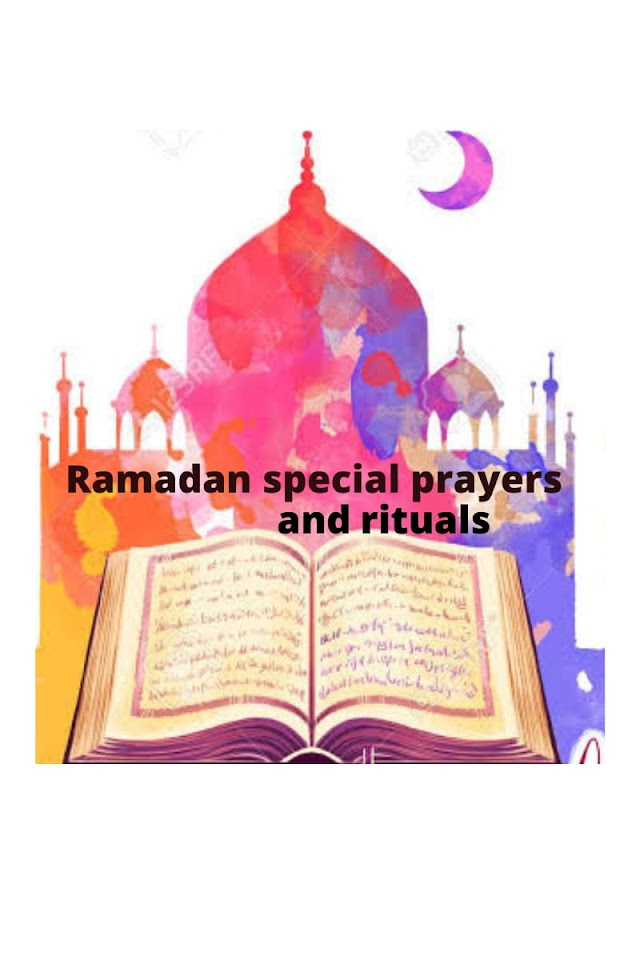 Ramadan; special prayers and rituals