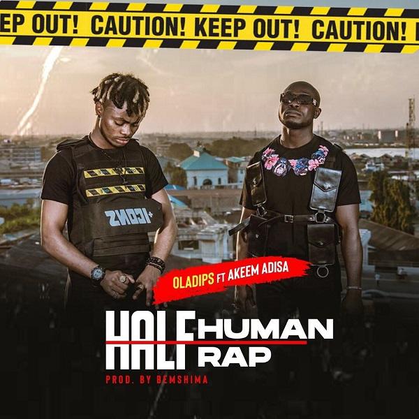[Music] Oladips ft. Akeem Adisa – Half Human Half Rap