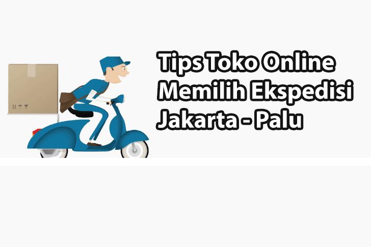 Tips Toko Online Memilih Ekspedisi Jakarta Palu yang Cepat