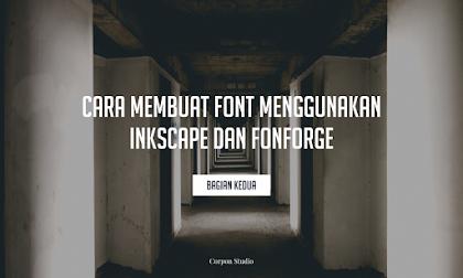 Tutorial Membuat Font Menggunakan Inkscape dan FontForge (2)