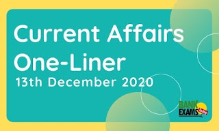 Current Affairs One-Liner: 13th December 2020