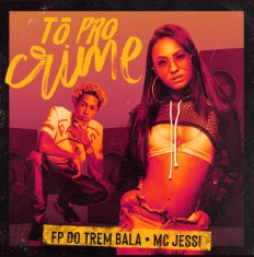 Tô Pro Crime - FP do Trem Bala ft. Jessi