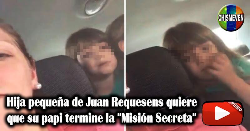 """Hija pequeña de Juan Requesens quiere que su papi termine la """"Misión Secreta"""""""