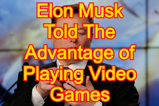 Elon Musk Told The Advantage of Playing Video Games