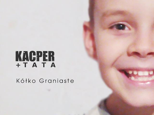 Kacper i Tata - Kółko Graniaste