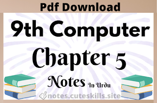 9th Class Computer New Syllabus Chapter 5 Notes in Urdu pdf