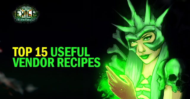 Top 15 Useful Vendor Recipes In Path Of Exile
