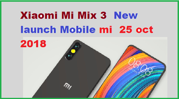 Xiaomi Mi Mix 3 | New launch Mobile mi  25 oct 2018