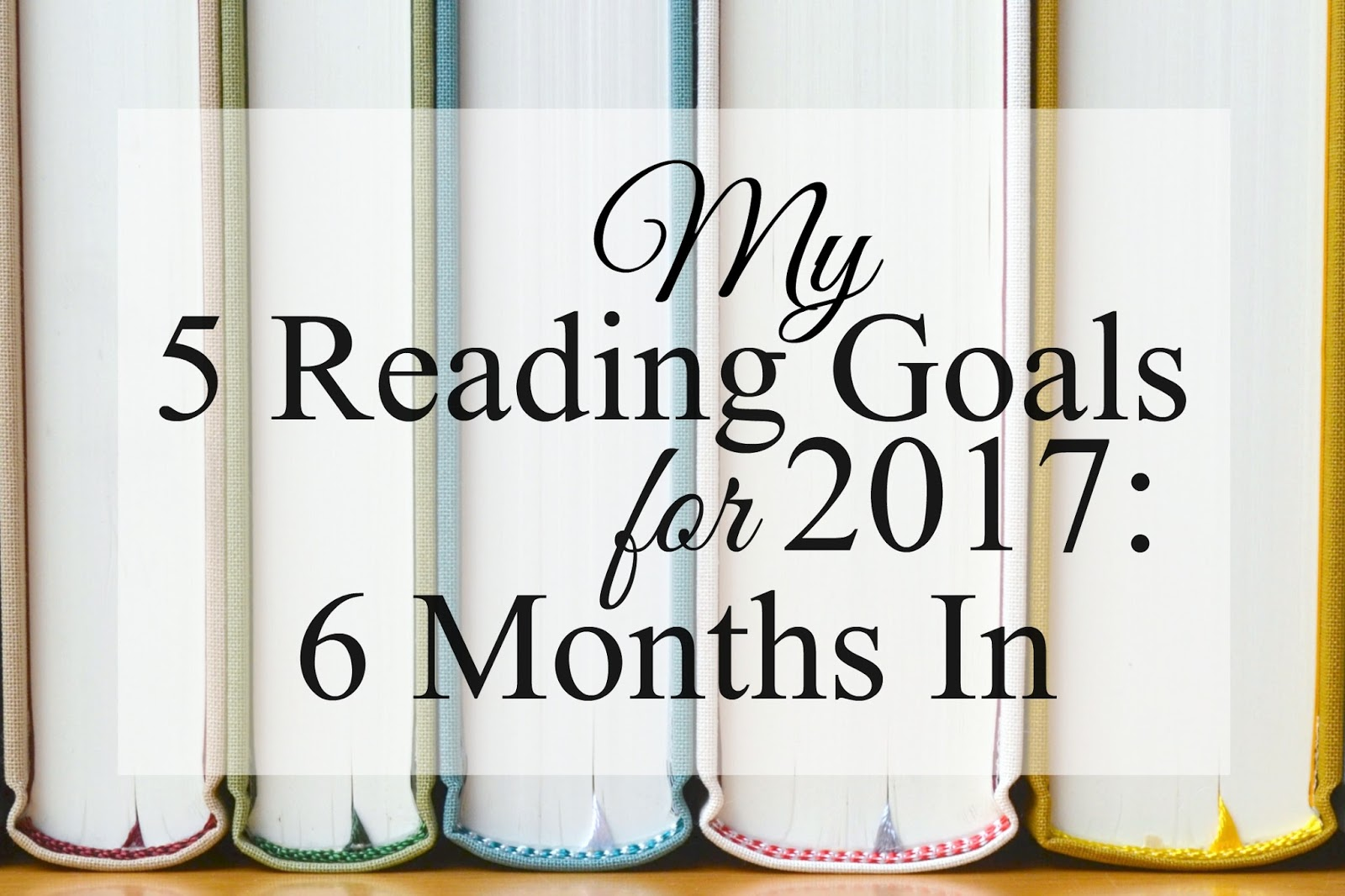 My 5 Reading Goals for 2017: 6 Months In!