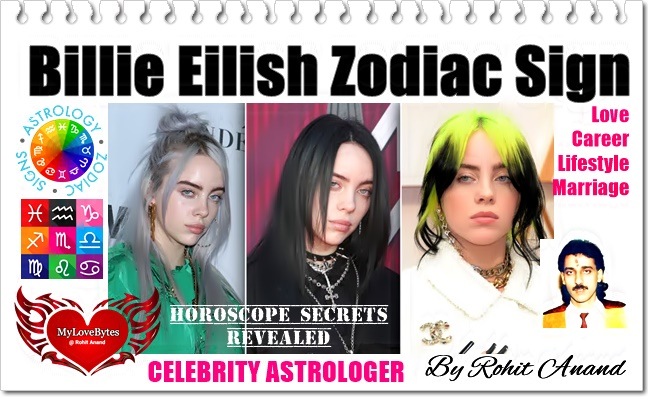 Billie Eilish Zodiac Sign, Birthday Horoscope Birth Charts, Love Astrology, Career Janam Kundli Analysis by Celebrity Astrologer Shri Rohit Anand