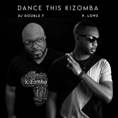 P.Lowe - Dance This Kizomba (feat. DJ Double F)