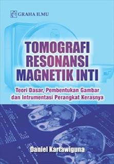 Tomografi Resonansi Magnetik Inti; Teori Dasar, Pembentukan Gambar dan Intrumentasi Perangkat Kerasnya