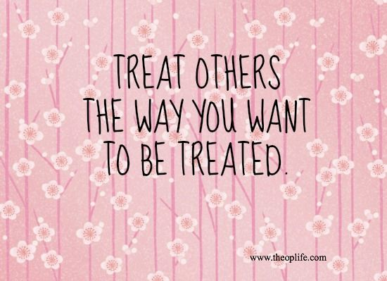 Image result for treat others as you want to be treated pretty