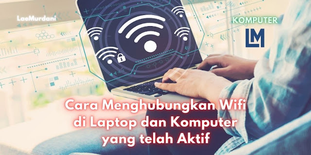 Cara Menghubungkan Wifi di Laptop dan Komputer yang telah Aktif