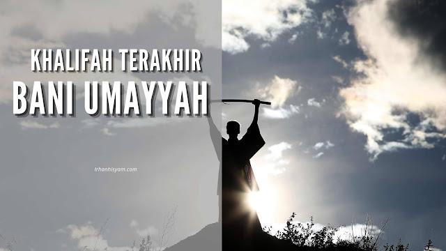 Khalifah Terakhir Bani Umayyah di damaskus