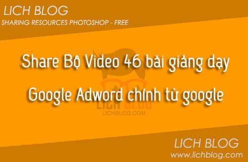 share-bo-video-46-bai-giang-day-google-adword-chinh-thuc-tu-google