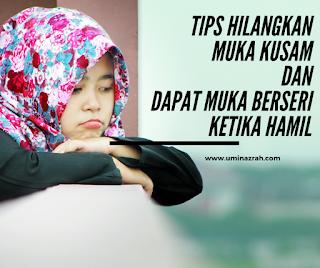 Tips Hilangkan Muka Kusam dan Dapat Muka Berseri Ketika Hamil
