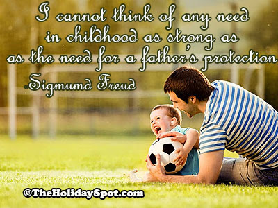 Father's Day Messages:I cannot think of any need in childhood as strong as the need for a father's protection