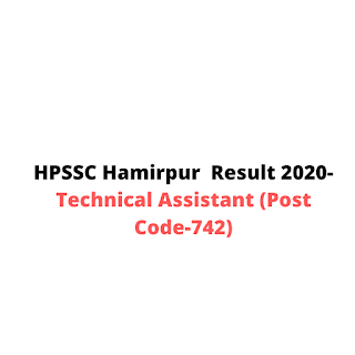 HPSSC Hamirpur  Result 2020-Technical Assistant (Post Code-742)