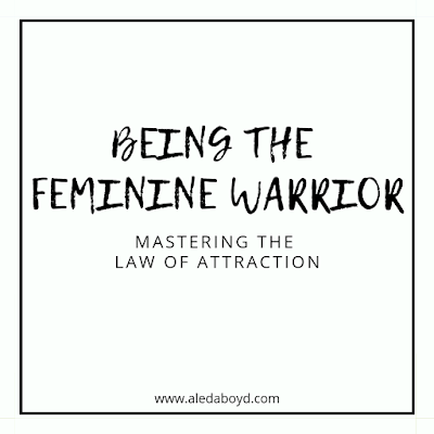 BEING THE FEMININE WARRIOR: MASTERING THE LAW OF ATTRACTION