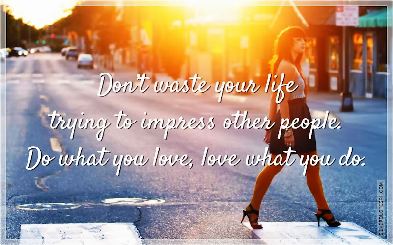 Don't Waste Your Life Trying To Impress Other People, Picture Quotes, Love Quotes, Sad Quotes, Sweet Quotes, Birthday Quotes, Friendship Quotes, Inspirational Quotes, Tagalog Quotes