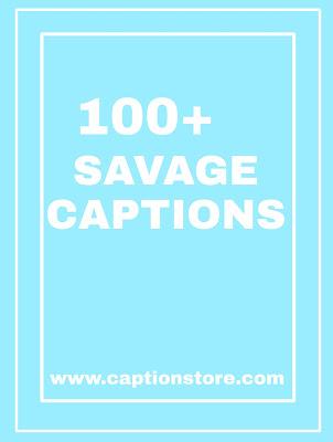 savage captions, savage insta captions, savage captions