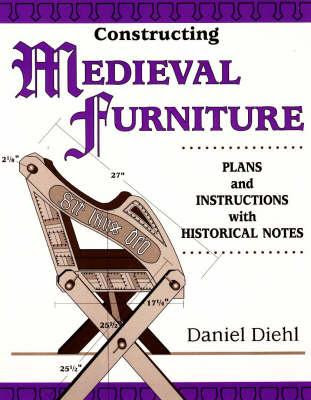 Constructing Medieval Furniture by Daniel Diehl - http://woodworking-camp.com
