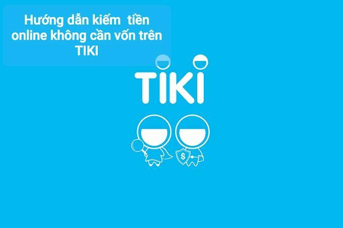 Hướng dẫn kiếm  tiền online không cần vốn trên Tiki