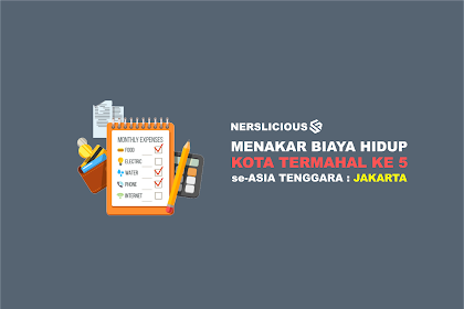 Menakar Biaya Hidup di Jakarta : Kota Termahal Ke 5 se-Asia Tenggara versi The Economist