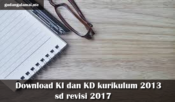 Download KI dan KD kurikulum 2013 sd revisi 2017