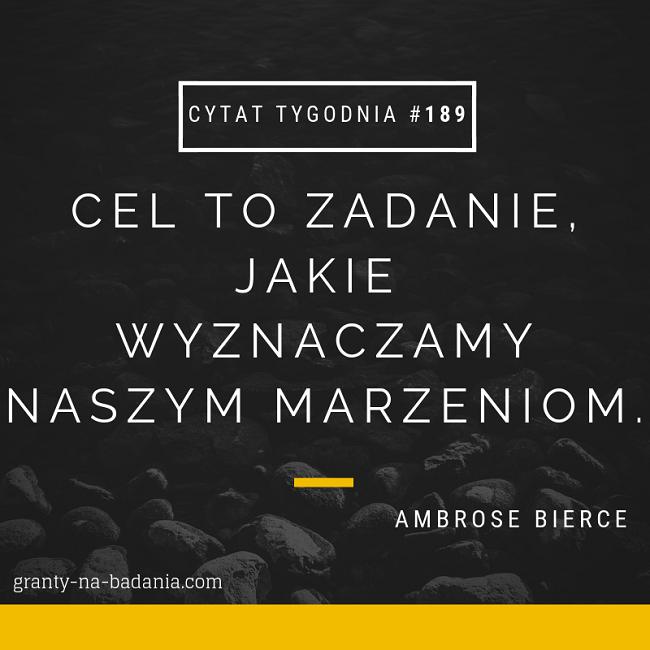 Cel to zadanie, jakie wyznaczamy naszym marzeniom - Ambrose Bierce