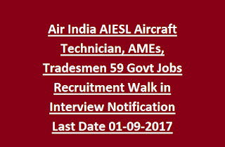 Air India AIESL Aircraft Technician, AMEs, Tradesmen 59 Govt Jobs Recruitment Walk in Interview Notification Last Date 01-09-2017