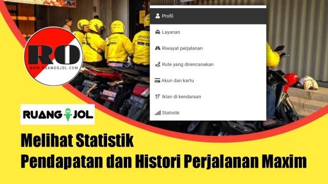 Cara Melihat Statistik Pendapatan dan Histori Perjalanan Maxim Driver 2020