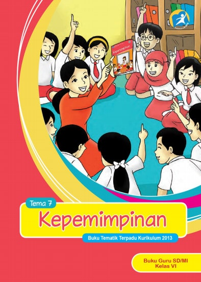 Buku Guru Kelas 6 SD/MI Tema 7: Kepemimpinan Kurikulum 2013 Revisi 2017