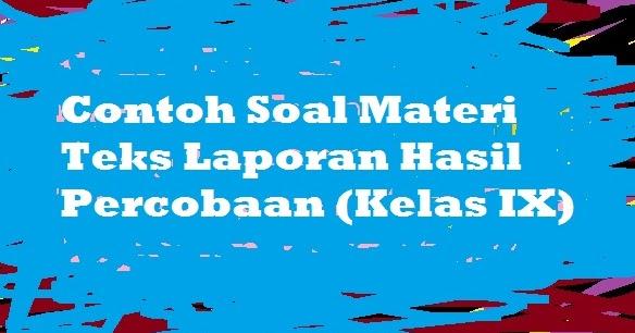 Contoh Soal Materi Teks Laporan Hasil Percobaan Kelas Ix Pelajaran Bahasa Indonesia Di Jari Kamu