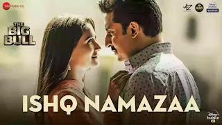 Checkout ankit tiwari new song ishq namazaa & its lyrics penned by Kunwar Juneja for The Big Bull movie.