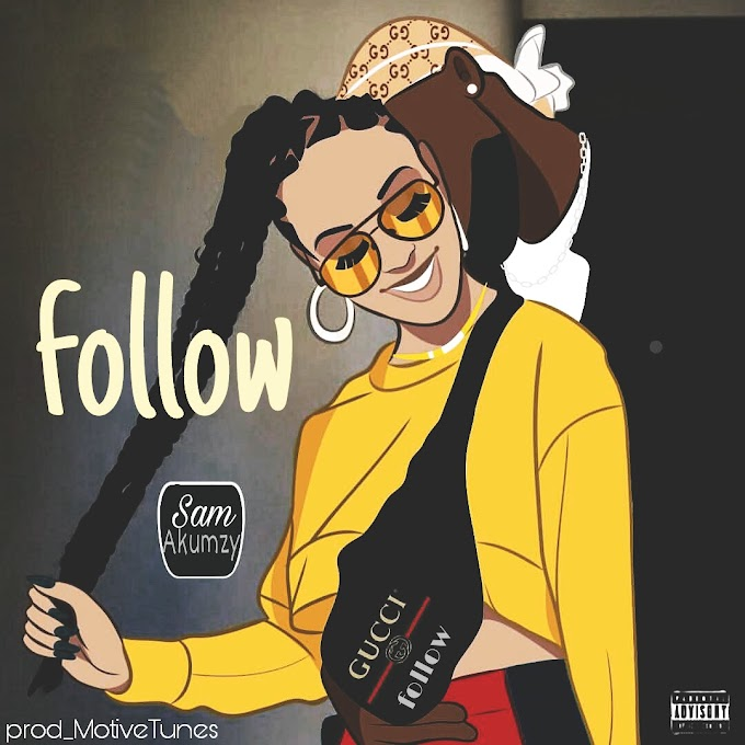 [Music] Sam Akumzy - Follow (prod. Motivetunes) #Arewapublisize