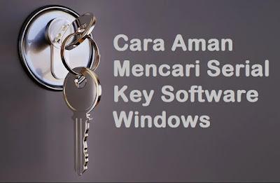 Cara Aman Mencari Serial Key Segala Macam Software Windows 2020