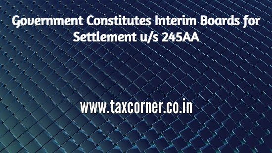 government-constitutes-interim-boards-for-settlement-us-245aa