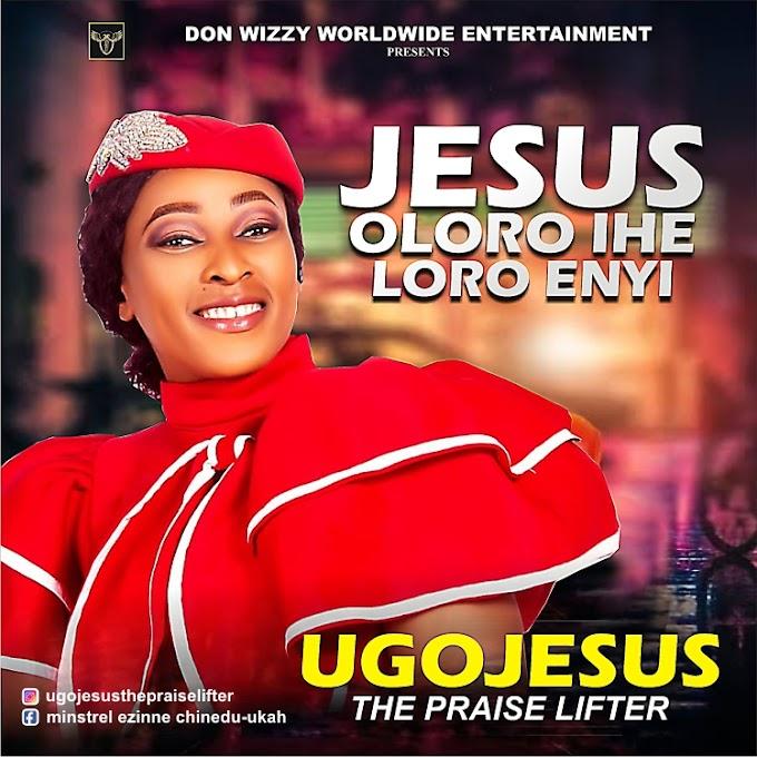 AUDIO: UGOJESUS _ JESUS OLORO IHE LORO ENYI @Ugojesusthepraiselifter