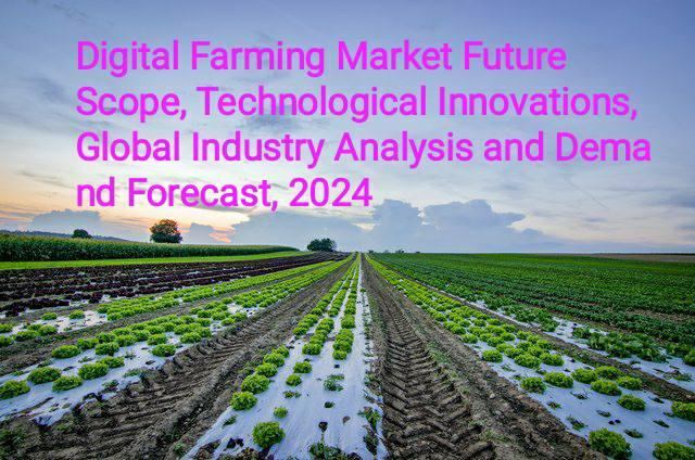Digital Farming Market: Future Scope, Technological Innovations, international trade Analysis and Demand Forecast, 2024 or