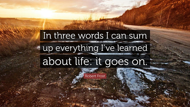 Robert Frost quote 'everything I've learned about life: it goes on'