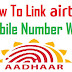 Link Airtel Mobile Number with Aadhaar Card