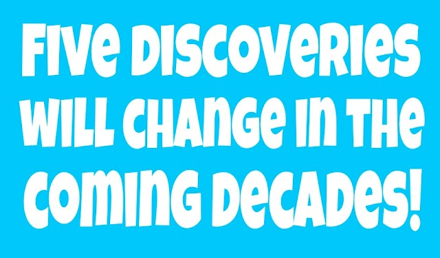 Five discoveries will change in the coming decades! - Blogs71