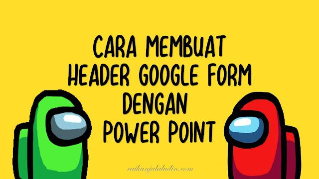 Cara Membuat Header Google Form Dengan Power Point