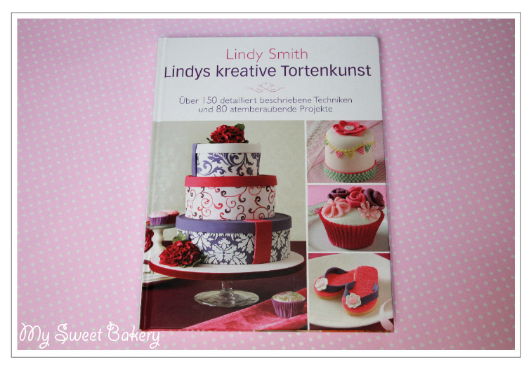 My Sweet Bakery: Lindy Smith - Lindys kreative Tortenkunst