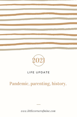 Life Update: Pandemic, parenting and history
