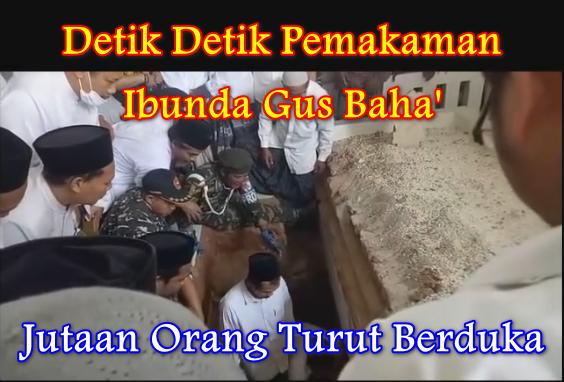 Video Detik Detik Pemakaman Ibunda Gus Baha'