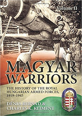 Magyar Warriors: The History of the Royal Hungarian Armed Forces, 1919-1945 Volume