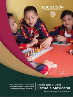Taller Intensivo De Capacitación: Hacia una nueva escuela mexicana. El aprendizaje colaborativo en la comunidad escolar 2020-2021